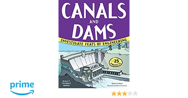 About Canals and Dams: Investigate Feats of Engineering (Build It Yourself Series)