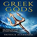 Greek Gods: The Gods and Goddesses of Greek Mythology Audiobook by Patrick Auerbach Narrated by Steven Barnett