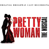 Pretty Woman: The Musical (Original Broadway Cast Recording)