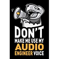 Don't Make Me Use My Audio Engineer Voice: Funny Sound & Audio Engineering Gag Gift Idea. Joke Notebook Journal & Sketch…