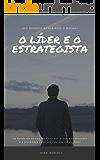 O Líder e o Estrategista: Os passos de um Líder Estrategista