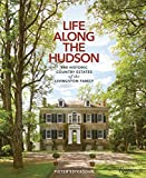 img - for Life Along The Hudson: The Historic Country Estates of the Livingston Family book / textbook / text book