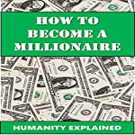 How to Be a Millionaire | Nicholas Voth,Humanity Explained