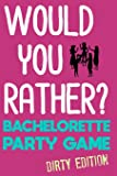 Would You Rather?: Bachelorette Party Game - Dirty Edition