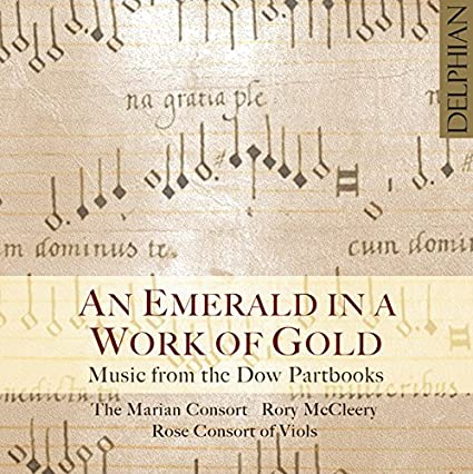 An Emerald in a Work of Gold: Music from the Dow Partbooks by The Marian Consort