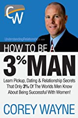 How to Be a 3% Man, Winning the Heart of the Woman of Your Dreams Paperback