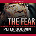 The Fear Audiobook by Peter Godwin Narrated by Peter Godwin