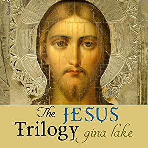 The Jesus Trilogy: Choice and Will / Love and Surrender / Beliefs, Emotions, and the Creation of Reality Audiobook