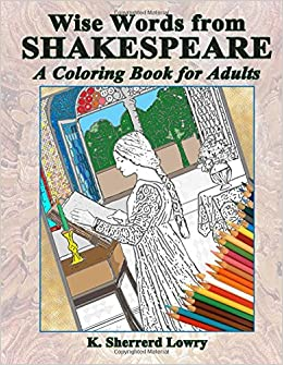 Amazon Wise Words From SHAKESPEARE A Coloring Book For Adults 9780692538074 K Sherrerd Lowry Books