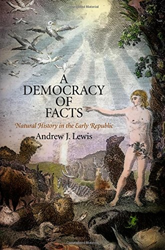 A Democracy of Facts: Natural History in the Early Republic (Early American Studies)