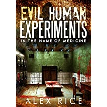 Evil Human Experiments: In The Name Of Medicine