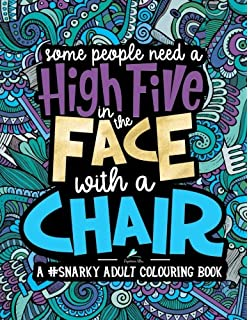 A Snarky Adult Colouring Book Some People Need High Five In The