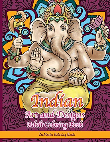 Indian Art and Designs Adult Coloring Book: Coloring Book for Adults Inspired by India with Henna Designs, Mandalas, Buddhist Art, Lotus Flowers, ... (Around the World Coloring Books) (Volume 8)