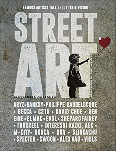 Street Art: Famous Artists Talk About Their Vision: Alessandra