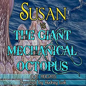 Susan vs. the Giant Mechanical Octopus Audiobook