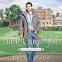 Then Came You: A Bradford Sisters Novella Hörbuch von Becky Wade Gesprochen von: Ryan Hudson, Heather Masters