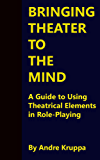 Bringing Theater to the Mind: A Guide to Using Theatrical Elements in Role-Playing (English Edition)