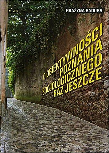 O obiektywnosci poznania socjologicznego raz jeszcze: Grazyna Badura