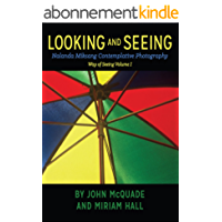 Looking and Seeing: An Introduction to Nalanda Miksang Contemplative Photography (Way of Seeing Book 1) (English Edition)