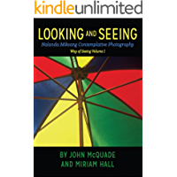 Looking and Seeing: An Introduction to Nalanda Miksang Contemplative Photography (Way of Seeing Book 1)