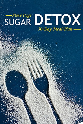 Sugar Detox:  30 Day Meal Plan to overcome Sugar Addiction, Increase Energy and Lose Weight by Steve Cage