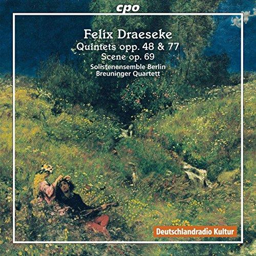 Felix Draeseke: Quintets, Opp. 48 & 77 - Scene, Op. 69