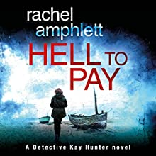 Hell to Pay: A Detective Kay Hunter Crime Thriller, Volume 4 Audiobook by Rachel Amphlett Narrated by Alison Campbell