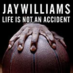 Life Is Not an Accident: A Memoir of Reinvention | Jay Williams