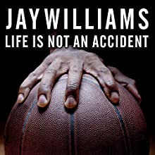 Life Is Not an Accident: A Memoir of Reinvention Audiobook by Jay Williams Narrated by Jay Williams
