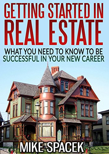 Getting Started in Real Estate: What You Need To Know To Be Successful in Your New Career