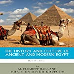 The History and Culture of Ancient and Modern Egypt | M Clement Hall,Charles River Editors