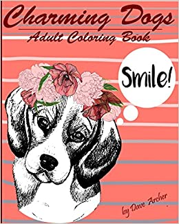 Amazon Charming Dogs Blue Dream Adult Coloring Book For Dog Lovers 9781537543291 Dave Archer Books