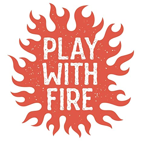 Play With Fire Poster Sticker Inspirational Poster