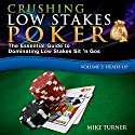 Crushing Low Stakes Poker: The Essential Guide to Dominating Low Stakes Sit 'n Gos, Volume 2: Heads-Up Hörbuch von Mike Turner Gesprochen von: Mike Turner