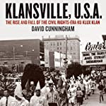 Klansville, U.S.A: The Rise and Fall of the Civil Rights-era Ku Klux Klan | David Cunningham