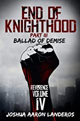 End of Knighthood Part III: Ballad of Demise (Reverence) Paperback