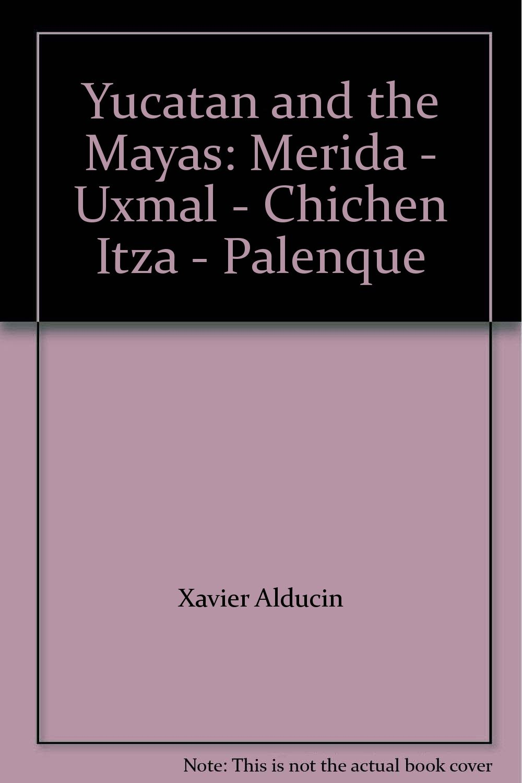 Yucatan and the Mayas: Merida - Uxmal - Chichen Itza - Palenque
