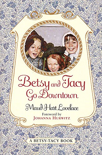 Betsy and Tacy Go Downtown (Betsy-Tacy, 4): Lovelace, Maud Hart, Lenski, Lois: 9780064400985: Amazon.com: Books