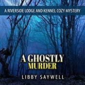 A Ghostly Murder: A Riverside Lodge and Kennel Cozy Mystery, Book 2 | Libby Saywell