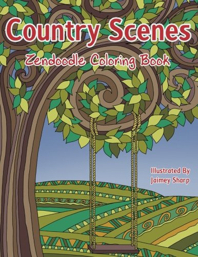 Country Scenes Zendoodle Coloring Book: Farm and Countryside Coloring Book for Adults (Creative and Unique Coloring Books for Adults) (Volume 28)