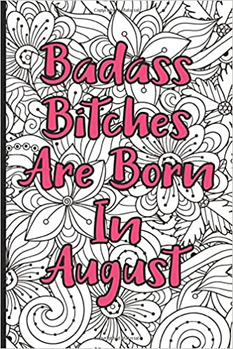 Amazon Com Badass Bitches Are Born In August Blank Lined