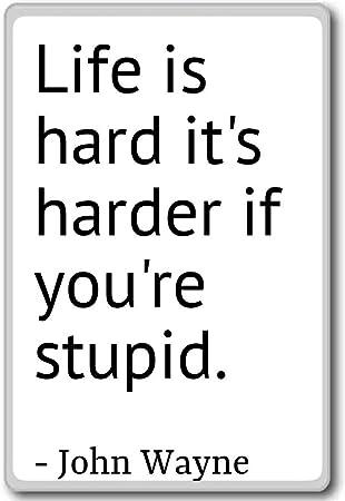 John Wayne quotes fridge magnet Life is hard its harder if youre stupid... Black