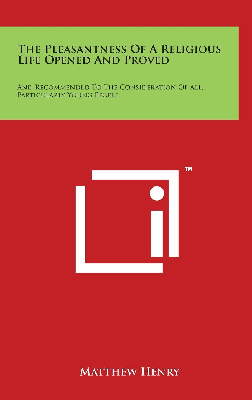 Download The Pleasantness of a Religious Life Opened and Proved: And Recommended to the Consideration of All, Particularly Young People ebook