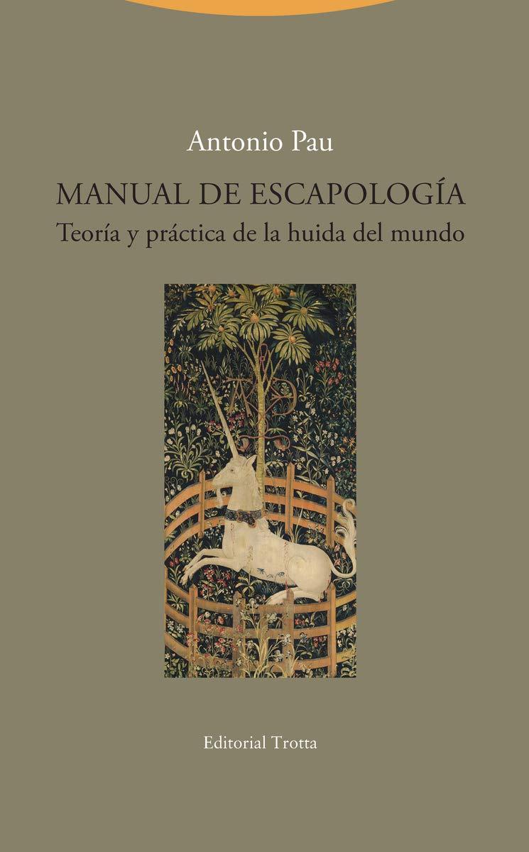 Manual De Escapologia: Teoría y práctica de la huida del mundo La Dicha de Enmudecer: Amazon.es: Pau, Antonio: Libros