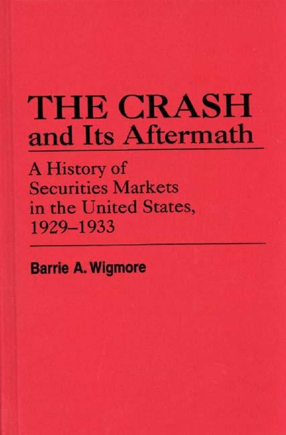 The Crash and Its Aftermath: A History of Securities Markets in the United States, 1929-1933 (Contributions in Economics & Economic History)