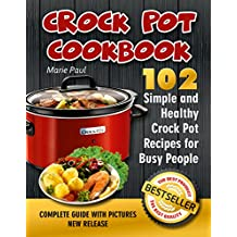Crock Pot Cookbook: 102 Simple and Healthy Crock Pot Recipes for Busy People (crock pot chicken recipes, slow cooker recipes, slow cooker cookbook)