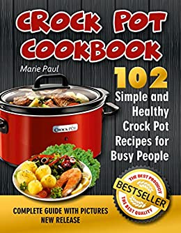 Download for free Crock Pot Cookbook: 102 Simple and Healthy Crock Pot Recipes for Busy People