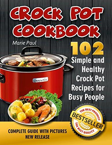 Crock Pot Cookbook 102 Simple And Healthy Crock Pot Recipes For