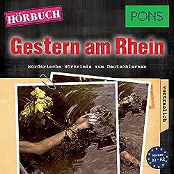 Gestern am Rhein (PONS Hörkrimi Deutsch als Fremdsprache): Mörderische Kurzkrimis zum Deutschlernen