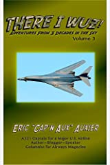 There I Wuz! Volume 3: Adventures From 3 Decades in the Sky Kindle Edition